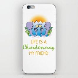 Life is a Chardonnay My Friend iPhone Skin