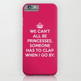 Can't All Be Princesses Funny Quote iPhone Case