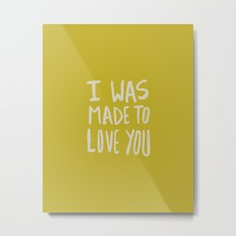 I Was Made to Love You x Mustard Metal Print