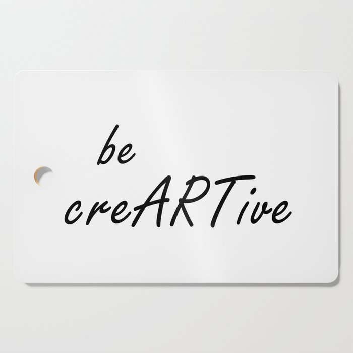 Be Creative Quote Be Creartive Creativity Quotes Digital Print Cutting Board By Radub85