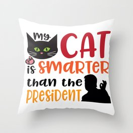 My Cat is Smarter Than the President Throw Pillow