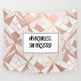 Nevertheless she persisted - rose gold marble geo Wall Tapestry