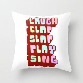 LAUGH CLAP SLAP PLAY SING Throw Pillow