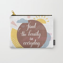 Find the beauty in everyday Carry-All Pouch