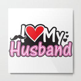 I Love My Husband - Couple Match Metal Print