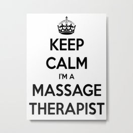 Keep Calm I Am A Massage Therapist Metal Print