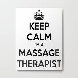 Keep Calm I Am A Massage Therapist Metal Print
