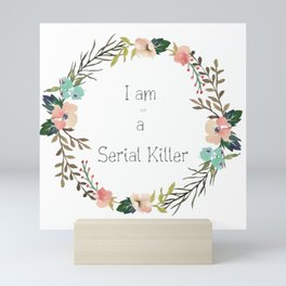 I am [not] a Serial Killer Mini Art Print