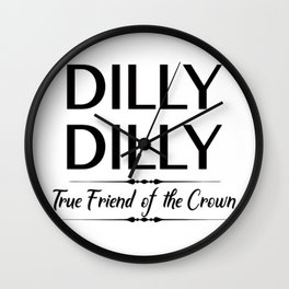 dilly dilly Wall Clock