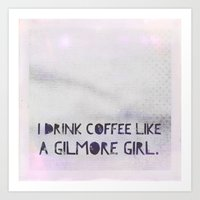 gilmore girls Art Prints featuring Like A Gilmore Girl by  Dreambox Designs
