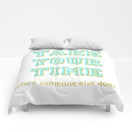 Take Your Time (bold) Comforters