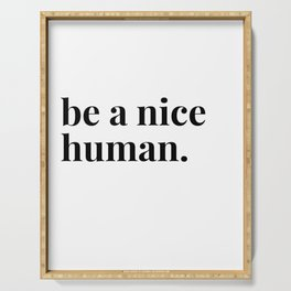 be a nice human. Serving Tray