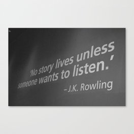 No Story Lives Unless Someone Wants To Listen Canvas Print