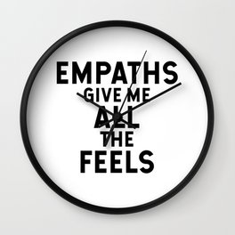Empaths give me all the feels Wall Clock