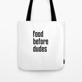 Food Before Dudes Tote Bag
