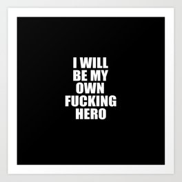 i will be my own hero funny quote Art Print