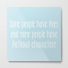 Some People Have Fictional Characters - Blue Metal Print