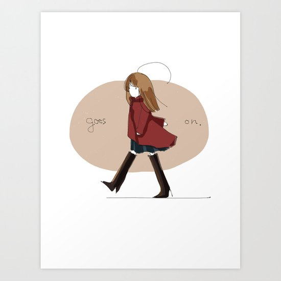 goes on. Art Print