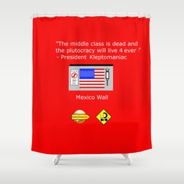 Plutocracy 4 ever Shower Curtain