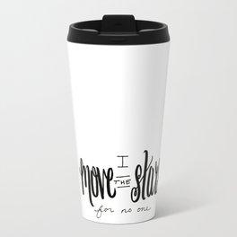 I Move the Stars for No One Travel Mug