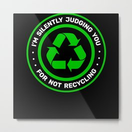 Silently Judging For Not Recycling Metal Print