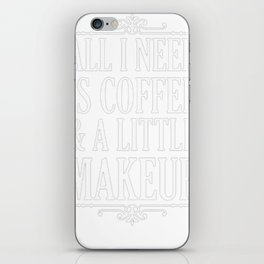 ALL I NEED IS COFFEE _ A LITTLE MAKEUP T-SHIRT iPhone Skin