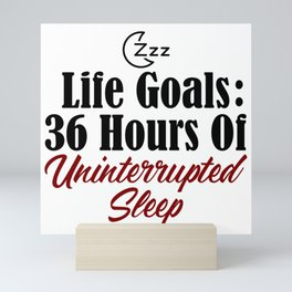 Life Goals Uninterrupted Sleep Dream Nap Snooze Tired Mini Art Print
