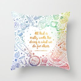 What we do for others - rainbow Throw Pillow