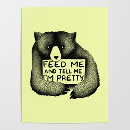 Feed Me And Tell Me I'm Pretty (Yellow) Poster