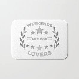Weekends are for lovers Bath Mat