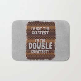 I'm not the Greatest I'm the Double Greatest! Bath Mat