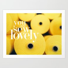 You Are Sew Lovely Art Print