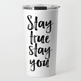 Stay True Stay You, Printable Art, Inspirational, Love Yourself Travel Mug