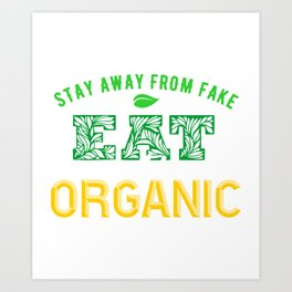 Stay away from fake. Eat and be organic Art Print