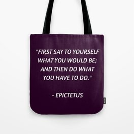 Stoic Philosophy Wisdom - Epictetus - First say to yourself what you would be and then do what you h Tote Bag