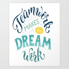 Teamwork Makes The Dream Work Art Print