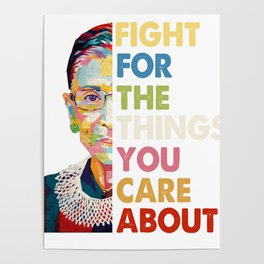 Fight for the things you care about RBG Ruth Bader Ginsburg Poster