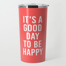 It is a Good day to be Happy Travel Mug