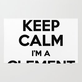 I cant keep calm I am a CLEMENT Rug