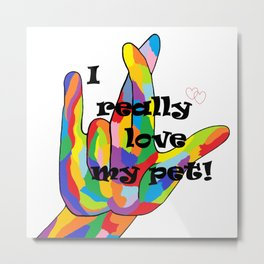 I Really LOVE my PET! Metal Print