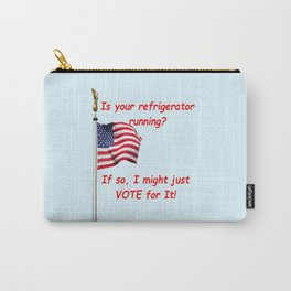 Is your refrigerator running?  If so, I might just VOTE for It! Light Carry-All Pouch