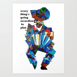 Everything's Going Accordion To Plan Art Print
