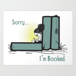 Sorry, I'm Booked, bookworm girl Art Print
