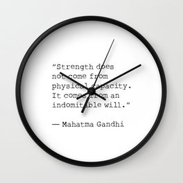 """""""Strength does not come from physical capacity. It comes from an indomitable will.""""   Mahatma Gandh Wall Clock"""