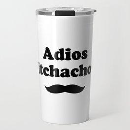 Adios bitchachos Travel Mug