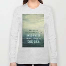 The cure for anything is salt water, sweat, tears, or the sea.    Dinesen Long Sleeve T-shirt