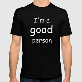 I'm a good person T-shirt