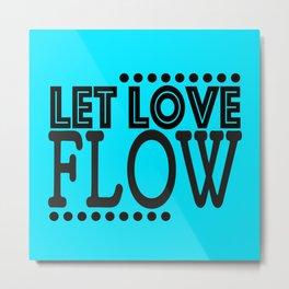 Let love flow Metal Print