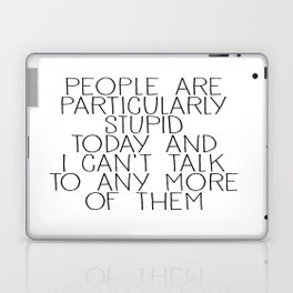 people are particularly stupid Laptop & iPad Skin