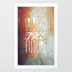 CREATIVES CREATE THE FUTURE Art Print